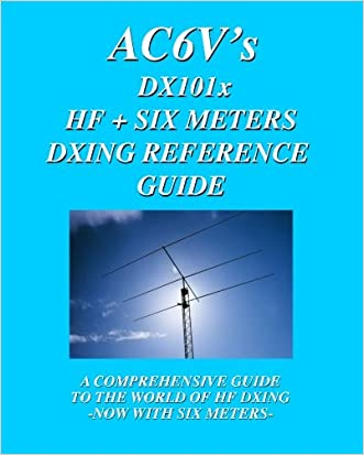 DX 101X: HF + Six Meters DXing Reference Guide: A Comprehensive Guide To The World Of Hf Dxing. Now With Six Meters!