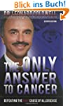 The Only Answer to Cancer: Defeating...