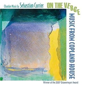 On the Verge: Chamber Music of Sebastian Currier