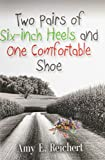 Two Pairs of Six-Inch Heels and One Comfortable Shoe