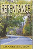img - for Repentance: What does the Bible teach? / Curtis Hutson book / textbook / text book