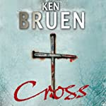 Cross (       UNABRIDGED) by Ken Bruen Narrated by Gerry O'Brien