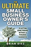 The ULTIMATE Small Business Owner's Guide to Getting Bank Funding Without a Personal Guarantee