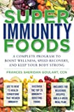 Super Immunity Foods: A Complete Program to Boost Wellness, Speed Recovery, and Keep Your Body Strong
