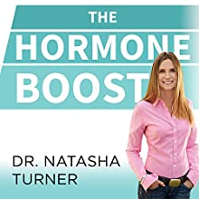 The Hormone Boost: How to Power up Your 6 Essential Hormones for Strength, Energy, and Weight Loss Audiobook by Natasha Turner Narrated by Gabra Zackman