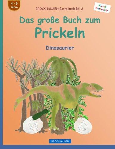 BROCKHAUSEN Bastelbuch Bd. 2 - Das große Buch zum Prickeln: Dinosaurier: Volume 2 (Kleine Entdecker)