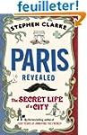 Paris Revealed: The Secret Life of a...