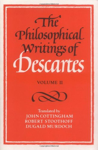 The Philosophical Writings of Descartes, vol. II, ed. John Cottingham, Robert Stoothoff, Dugald Murdoch