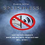 Speechless: Have You Ever Wondered Where God Was When You Needed Him? Well, So Did I | Duane Miller