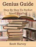 Genius Guide: Step By Step To Perfect Speed Reading: (Speed Reading For Beginners, Speed Reading For Dummies, And Speed Reading For Professionals)