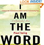 I Am The Word: A Guide to the Conscio...