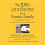 The Three Big Questions for the Frantic Family: A Leadership Fable | Patrick Lencioni