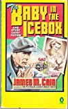 The Baby in the Icebox: And Other Short Fiction (0140070559) by Cain, James M.
