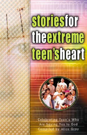 Stories for the Extreme Teens Heart, ALICE GRAY