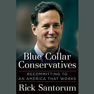 Blue Collar Conservatives: Recommitting to an America That Works | [Rick Santorum]