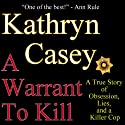 A Warrant to Kill: A True Story of Obsession, Lies, and a Killer Cop (       UNABRIDGED) by Kathryn Casey Narrated by Melanie Haynes