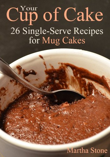Your Cup of Cake: 26 Single-Serve Recipes for Mug Cakes by Martha Stone