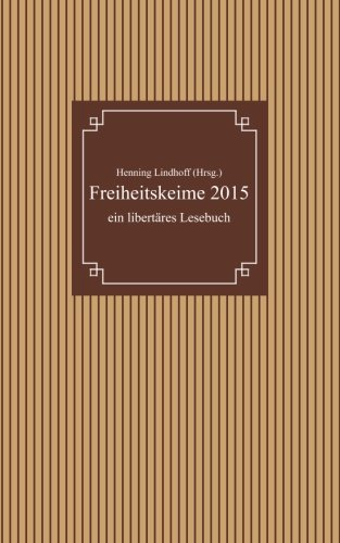 Freiheitskeime 2015: ein libertäres Lesebuch (Volume 4) (German Edition)
