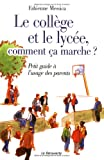 Le coll�ge et le lyc�e, comment �a marche? : Petit guide � l'usage des parents