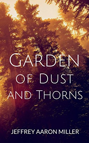 Book: Garden of Dust and Thorns by Jeffrey Aaron Miller