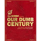 Our Dumb Century: The Onion Presents 100 Years of Headlines from America's Finest News Source ~ The Onion