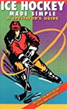 Ice Hockey Made Simple: A Spectators Guide (Spectator Guide Series)