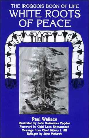 White Roots of Peace: Iroquois Book of Life
