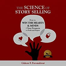 The Science of Story Selling: How to Win the Hearts & Minds of Your Prospects for Profit and Purpose (       UNABRIDGED) by Gideon F. For-mukwai Narrated by Katherine Thompson