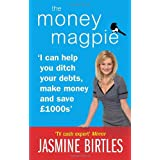 The Money Magpie: I can help you ditch your debts, make money and save �1000s: The Ultimate Guide to Savvy Saving, Ditching Your Debts and Making Moneyby Jasmine Birtles