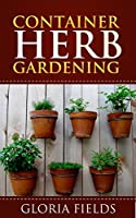 Container Herb Gardening: The Definitive Guide To Container Herb Gardening For Beginners. (The Definitive Gardening Guides) (English Edition)