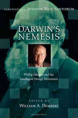 Darwins Nemesis : Phillip Johnson And the Intelligent Design Movement, WILLIAM A. DEMBSKI, RICK SANTORUM