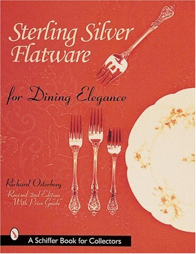 Sterling Silver Flatware for Dining Elegance: With Revised Price Guide (A Schiffer Book for Collectors)