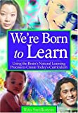 img - for We're Born to Learn: Using the Brain's Natural Learning Process to Create Today's Curriculum by Rita Smilkstein (2002-12-26) book / textbook / text book