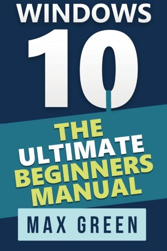 Windows 10: The Ultimate Beginners Manual