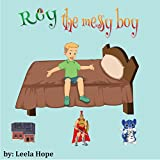 Children's Book:Roy The Messy Boy (Illustrated Picture Book for ages 2-6,funny bedtime story kids collection)