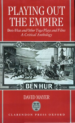 Image for Playing Out the Empire: Ben-Hur and Other Toga Plays and Films, 1883-1908. A Critical Anthology