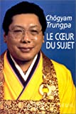 echange, troc Chögyam Trungpa - Le Coeur du sujet