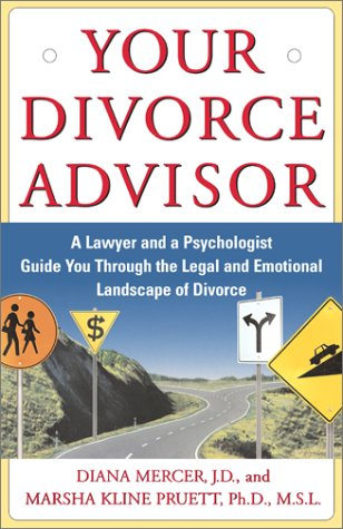 Your Divorce Advisor : A Lawyer and a Psychologist Guide Your Through the Legal and Emotional Landscape of Divorce, DIANA MERCER, MARSHA KLINE PRUETT