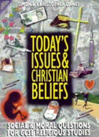Today's Issues & Christian Beliefs: Social & Moral Questions for GCSE Religious Studies