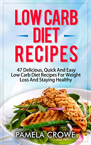 Free Kindle Book : Low Carb Diet Recipes: 47 Delicious, Quick And Easy To Make Low Carb Diet Recipes For Fast And Healthy Weight Loss, Energy Bust And Motivation (Low Carb Recipes, Low Carb Diet For Beginners, Low Carb