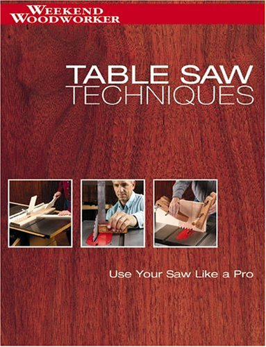 Table Saw Techniques: Use Your Saw Like a Pro (Weekend Woodworker)