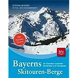 """Bayerns Skitourenberge: 50 Klassiker zwischen Bodensee und K�nigsseevon """"Stefan Winter"""""""