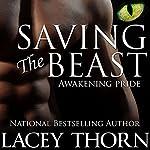 Saving the Beast: Awakening Pride, Book Four   Lacey Thorn