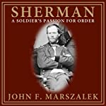 A Soldier's Passion for Order: Sherman | John F. Marszalek