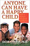 Anyone Can Have a Happy Child, New and Revised: The Simple Secret of Positive Parenting