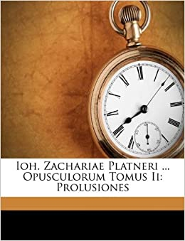 Ioh Zachariae Platneri Opusculorum Tomus Ii