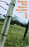 Retenir les bêtes (French Edition) (2264034947) by Mills, Magnus