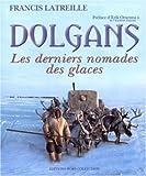 echange, troc Francis Latreille - Dolgans : Les derniers nomades des glaces