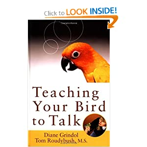 Teaching Your Bird to Talk Diane Grindol and Tom Roudybush