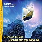 Melvilles Reisen. Die Sehnsucht nach dem Weißen Wal | Herman Melville